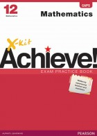 X-kit Achieve! Mathematics Grade 12 Exam Practice Book