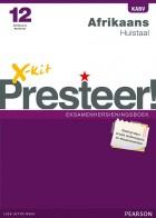 X-kit Presteer! Afrikaans Huistaal Graad 12 Eksamenhersieningsboek